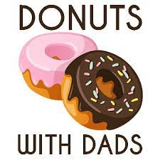 Donuts With Dads Friday, April 5th 8:00am - 8:30 am in the cafeteria, Please RSVP